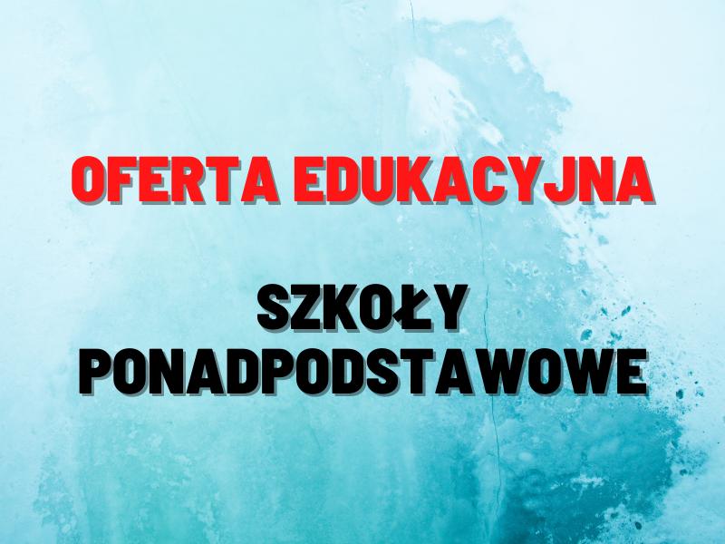 Oferta edukacyjna szkół ponadpodstawowych na rok szkolny 2021/2022